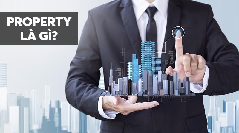 Property là gì? Các thuật ngữ liên quan đến Property